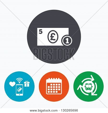 Cash sign icon. Pound Money symbol. GBP Coin and paper money. Mobile payments, calendar and wifi icons. Bus shuttle.