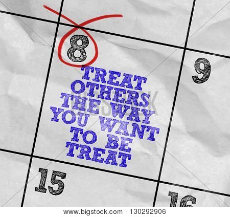 Concept image of a Calendar with the text: Treat Others The Way You Want To Be Treat