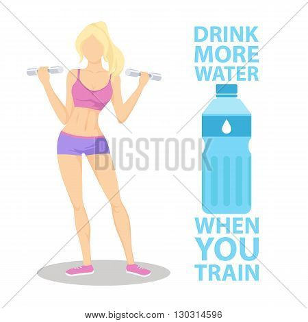 Drink more water when you train. Sporty young woman in sportswear with dumbbells. Healthy lifestyle concept. Motivation poster template. Bottle of water. Flat style vector illustration.