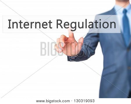 Internet Regulation - Businessman Hand Pressing Button On Touch Screen Interface.