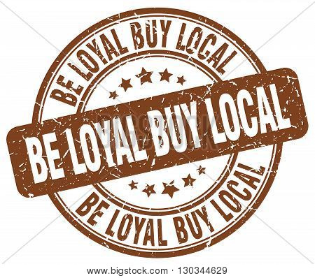 be loyal buy local brown grunge round vintage rubber stamp