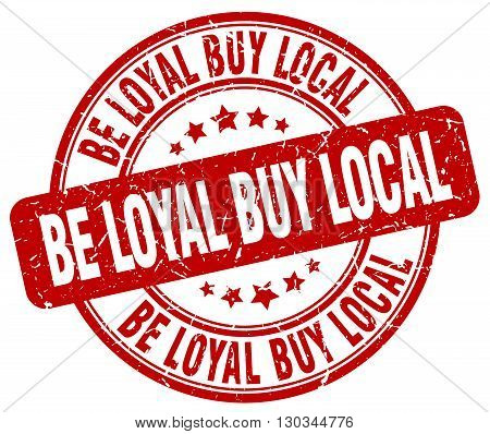 be loyal buy local red grunge round vintage rubber stamp
