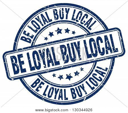 be loyal buy local blue grunge round vintage rubber stamp