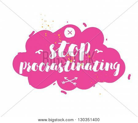 Stop procrastinating. Inspirational quote. Hand drawn design. Motivational typography. Isolated lettering.