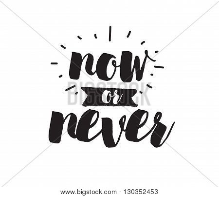 Now or never. Inspirational quote. Hand drawn design. Motivational typography. Isolated lettering.