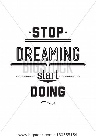 Stop Driming Start Doing. Inspirational Quote Poster