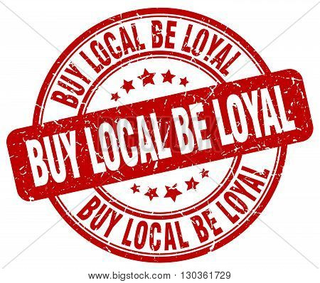 buy local be loyal red grunge round vintage rubber stamp