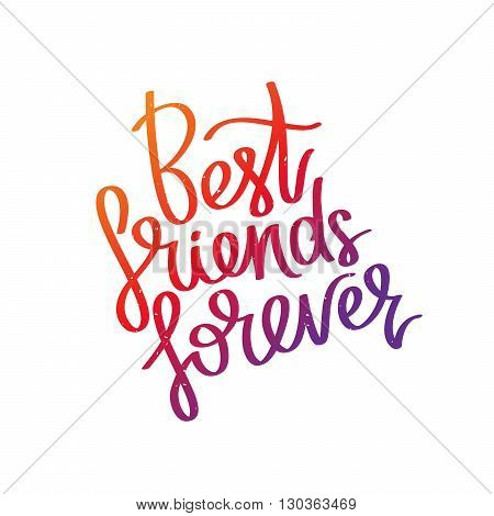 Best friends forever. The trend calligraphy. Vector illustration on white background. Excellent print on a T-shirt.