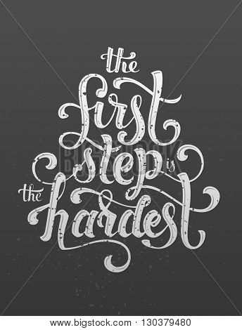 The first step is the hardest. Hand drawn motivating lettering message. Cool inspirational poster.