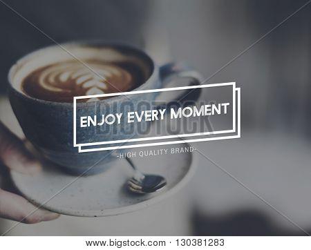 Enjoy Every Moment Enjoyment Happiness Joy Concept