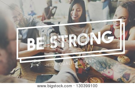 Be Strong Powerful Strength Fearless Motivate Inspire Concept