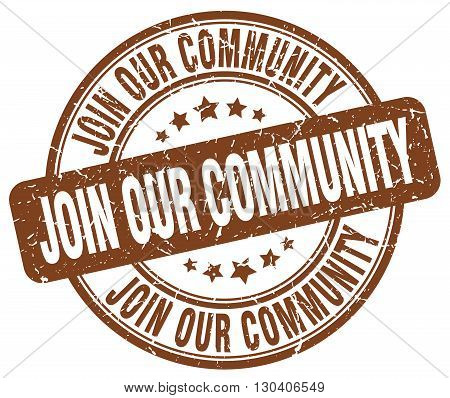 join our community brown grunge round vintage rubber stamp