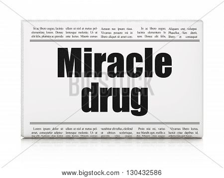 Health concept: newspaper headline Miracle Drug on White background, 3D rendering