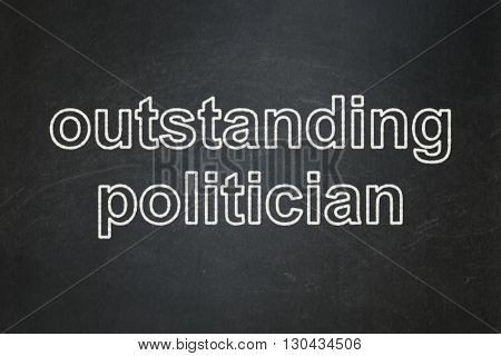 Political concept: text Outstanding Politician on Black chalkboard background