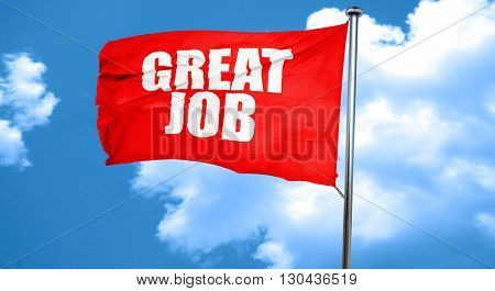 great job, 3D rendering, a red waving flag