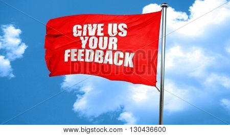 give us your feedback, 3D rendering, a red waving flag