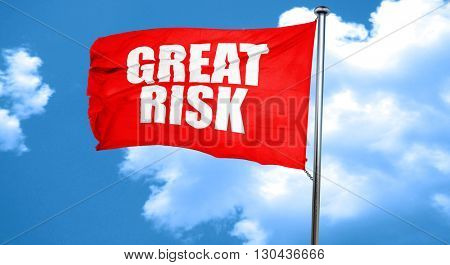 great risk, 3D rendering, a red waving flag