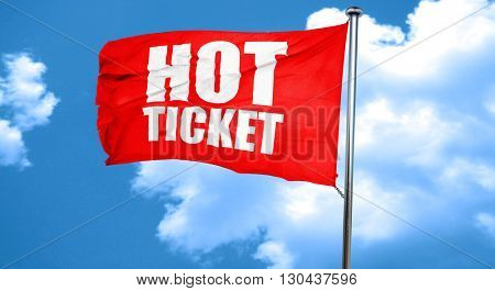 hot ticket, 3D rendering, a red waving flag