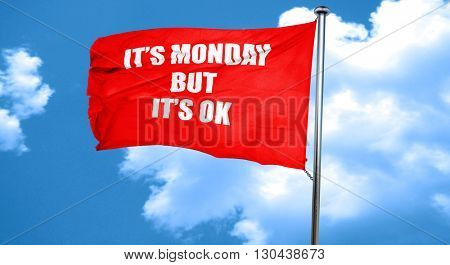it's monday but it's ok, 3D rendering, a red waving flag