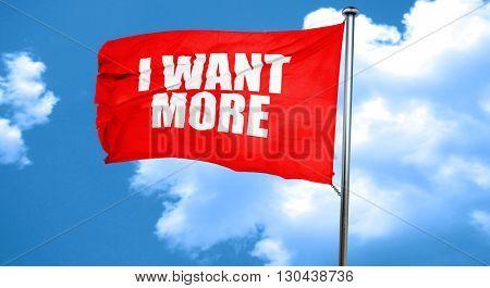 i want more, 3D rendering, a red waving flag