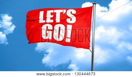 let's go!, 3D rendering, a red waving flag