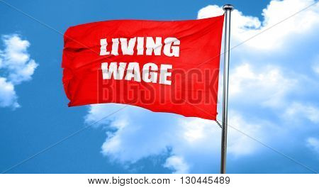 living wage, 3D rendering, a red waving flag