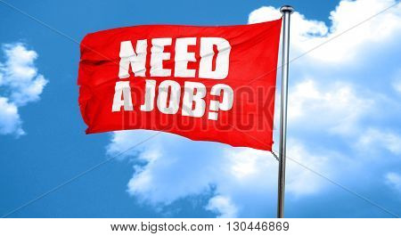 need a job?, 3D rendering, a red waving flag