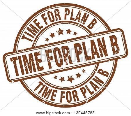 time for plan b brown grunge round vintage rubber stamp