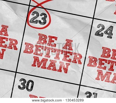 Concept image of a Calendar with the text: Be A Better Man