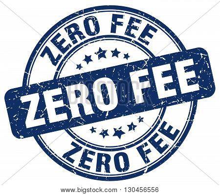 zero fee blue grunge round vintage rubber stamp