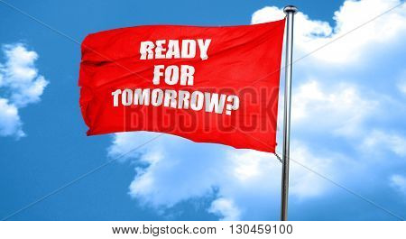 are you ready for tomorrow, 3D rendering, a red waving flag