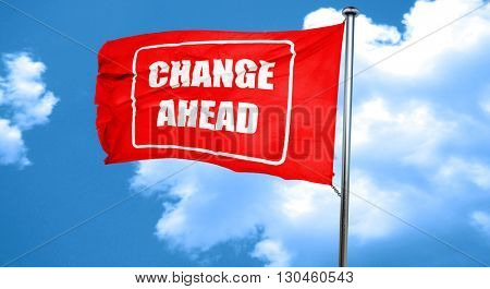 Change ahead sign, 3D rendering, a red waving flag