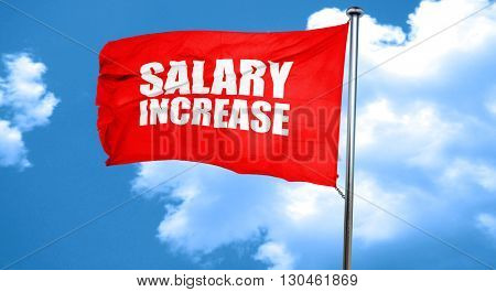 salary increase, 3D rendering, a red waving flag