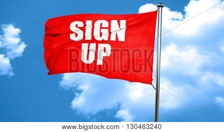 sign up, 3D rendering, a red waving flag