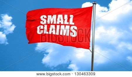 small claims, 3D rendering, a red waving flag