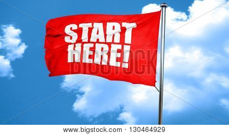 start here!, 3D rendering, a red waving flag