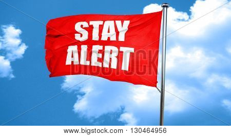 stay alert, 3D rendering, a red waving flag