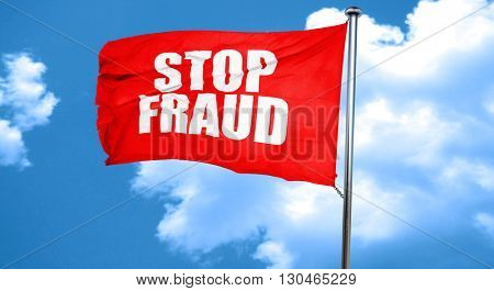 stop fraud, 3D rendering, a red waving flag