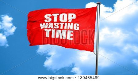 stop wasting time, 3D rendering, a red waving flag
