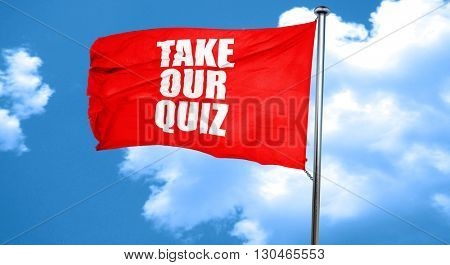 take our quiz, 3D rendering, a red waving flag