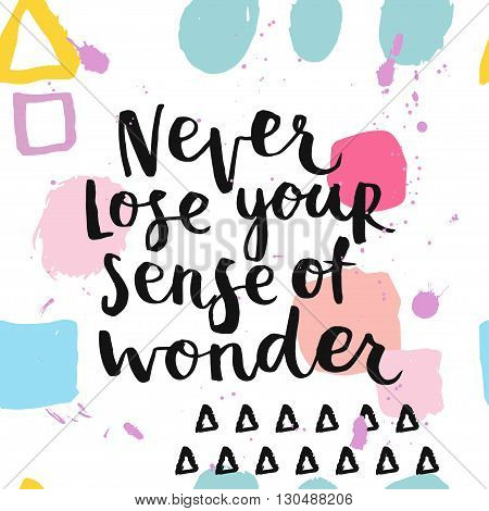 Never lose your sense of wonder. Hand drawing ink lettering vector art calligraphy poster. Modern brush calligraphy. Abstract pattern in Memphis style. Retro design in 80s 90s with ink texture.