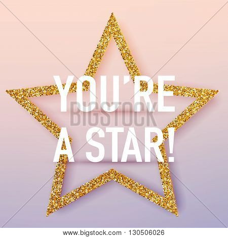 You're a star poster template. Vector realistic 3d volumetric background with golden glitter star.