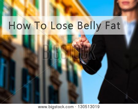 How To Lose Belly Fat - Businesswoman Hand Pressing Button On Touch Screen Interface.