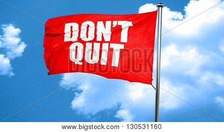 don't quit, 3D rendering, a red waving flag