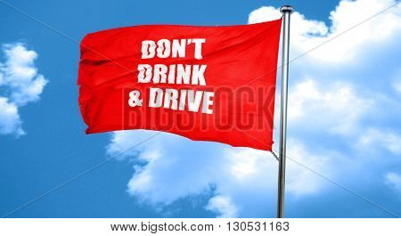 don't drink and drive, 3D rendering, a red waving flag