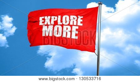 explore more, 3D rendering, a red waving flag