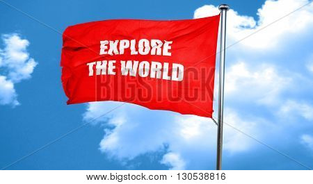 explore the world, 3D rendering, a red waving flag