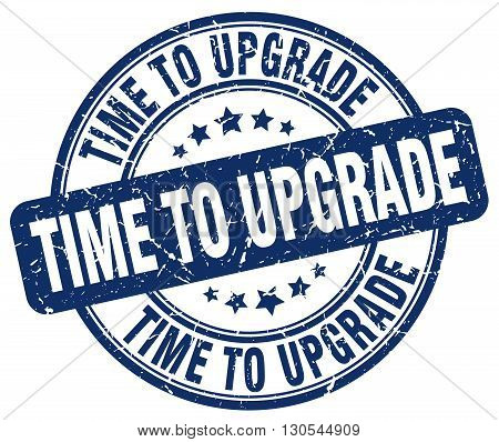 time to upgrade blue grunge round vintage rubber stamp