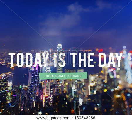 Today Inspiration Amazing Beginning Ideas Quote Concept