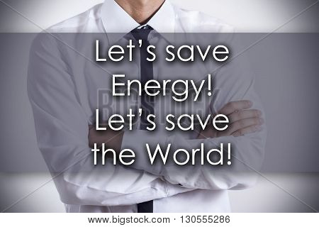 Let's Save Energy! Let's Save The World! - Young Businessman With Text - Business Concept